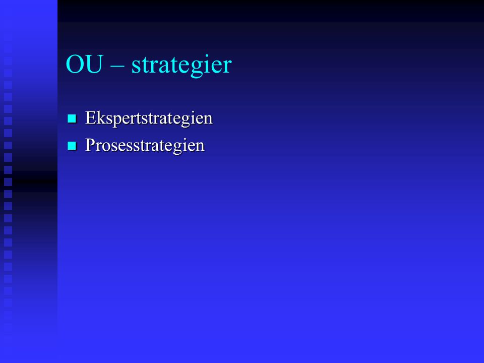 OU – strategier Ekspertstrategien Ekspertstrategien Prosesstrategien Prosesstrategien