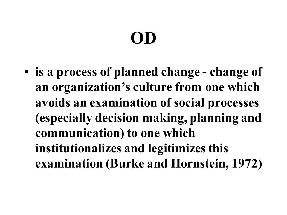 OD can be defined as a planned and sustained effort to apply behavioral science for system improvement, using reflexive, selv-analytic methods. (Schmu