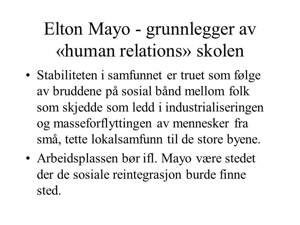 Elton Mayo - grunnlegger av «human relations» skolen Stabiliteten i samfunnet er truet som følge av bruddene på sosial bånd mellom folk som skjedde som ledd i industrialiseringen og masseforflyttingen av mennesker fra små, tette lokalsamfunn til de store byene.