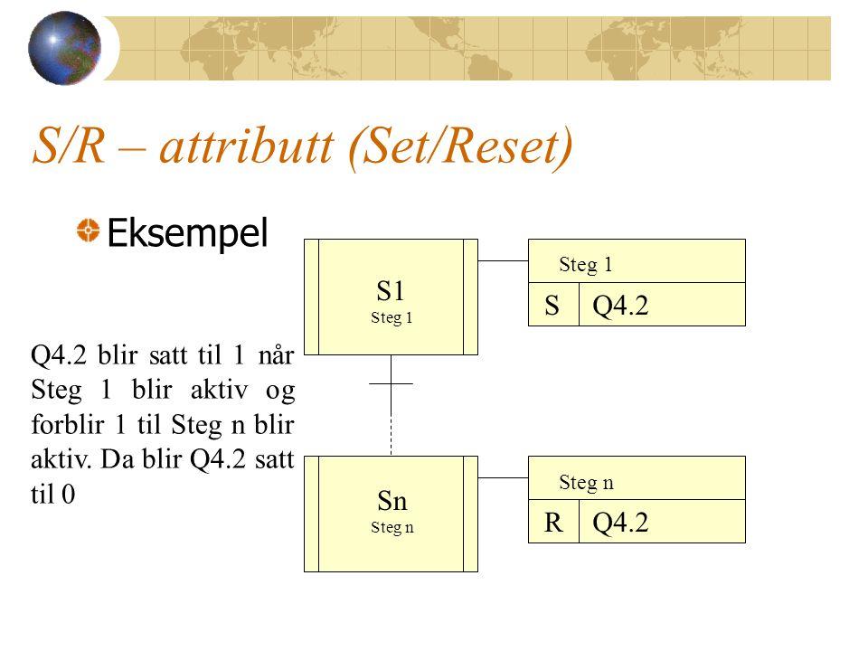 S/R – attributt (Set/Reset) Eksempel SQ4.2 Q4.2 blir satt til 1 når Steg 1 blir aktiv og forblir 1 til Steg n blir aktiv.