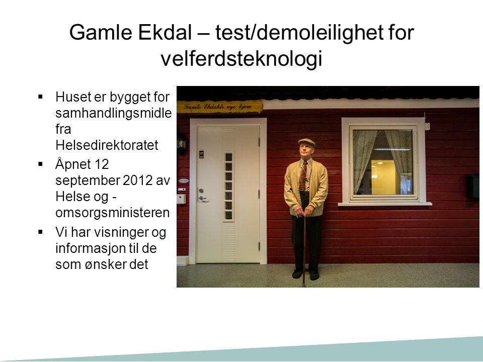 Gamle Ekdal – test/demoleilighet for velferdsteknologi  Huset er bygget for samhandlingsmidle fra Helsedirektoratet  Åpnet 12 september 2012 av Hels