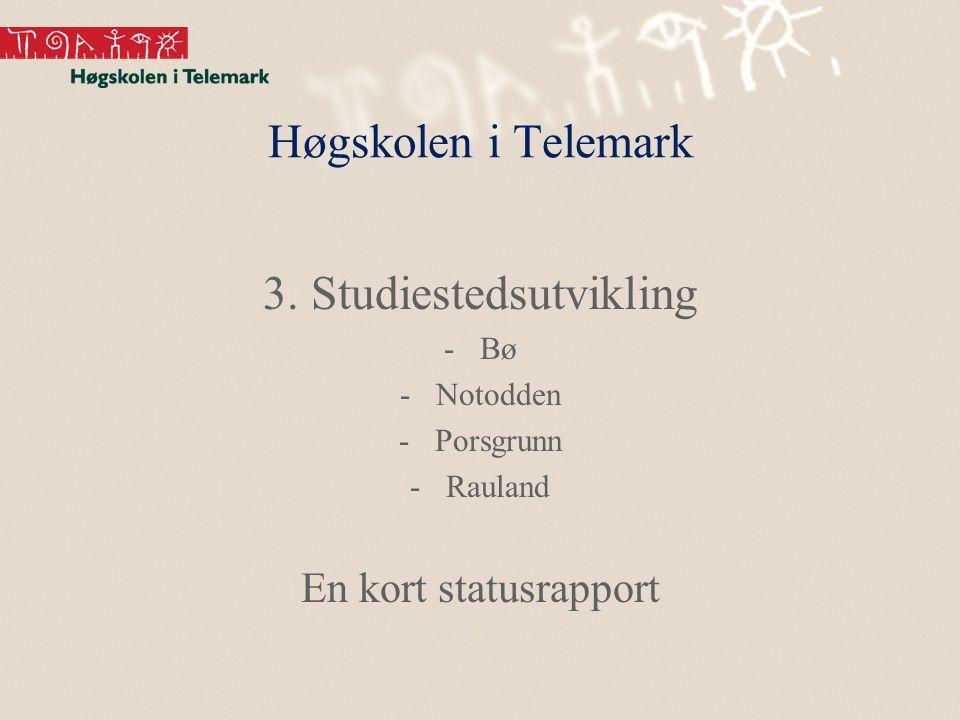 Høgskolen i Telemark 3. Studiestedsutvikling -Bø -Notodden -Porsgrunn -Rauland En kort statusrapport
