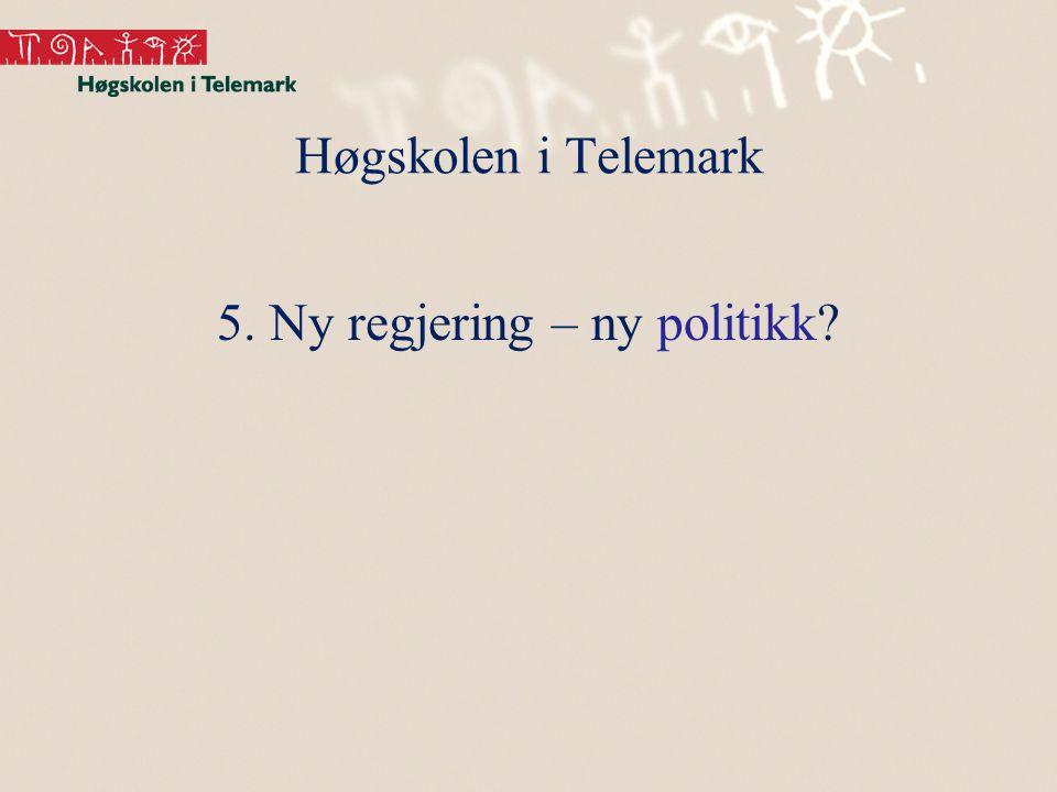 Høgskolen i Telemark 5. Ny regjering – ny politikk?