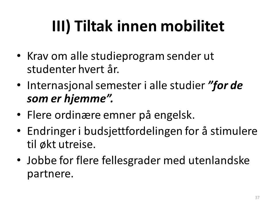 """III) Tiltak innen mobilitet Krav om alle studieprogram sender ut studenter hvert år. Internasjonal semester i alle studier """"for de som er hjemme"""". Fle"""