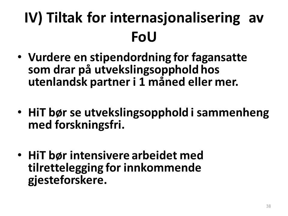 IV) Tiltak for internasjonalisering av FoU Vurdere en stipendordning for fagansatte som drar på utvekslingsopphold hos utenlandsk partner i 1 måned el