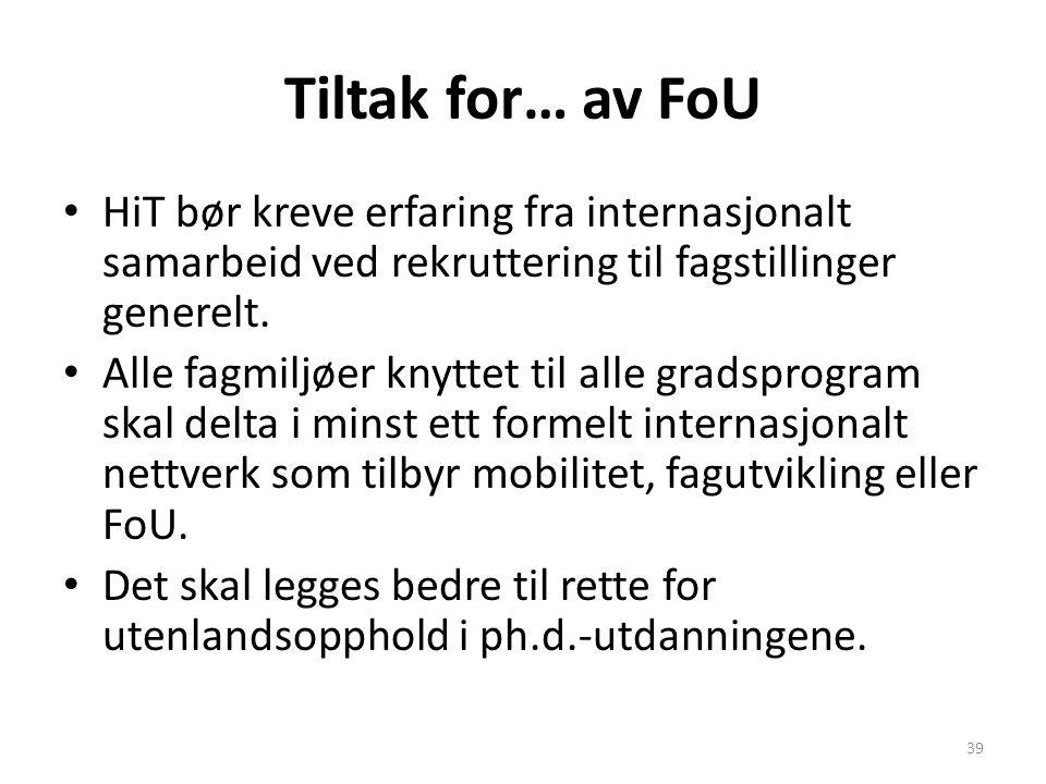 Tiltak for… av FoU HiT bør kreve erfaring fra internasjonalt samarbeid ved rekruttering til fagstillinger generelt. Alle fagmiljøer knyttet til alle g
