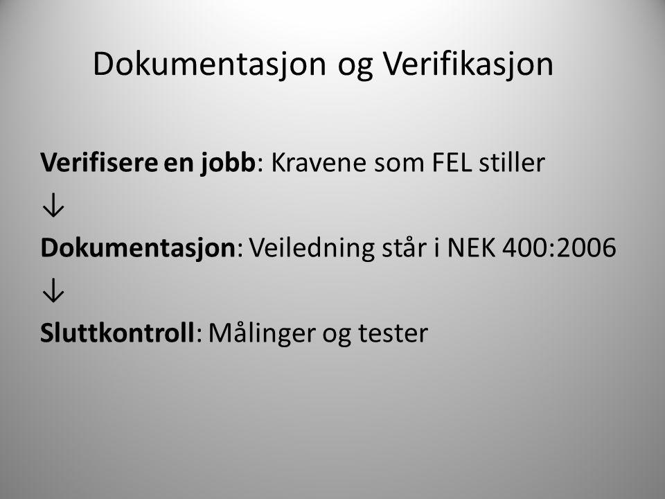 Dokumentasjon og Verifikasjon Verifisere en jobb: Kravene som FEL stiller ↓ Dokumentasjon: Veiledning står i NEK 400:2006 ↓ Sluttkontroll: Målinger og