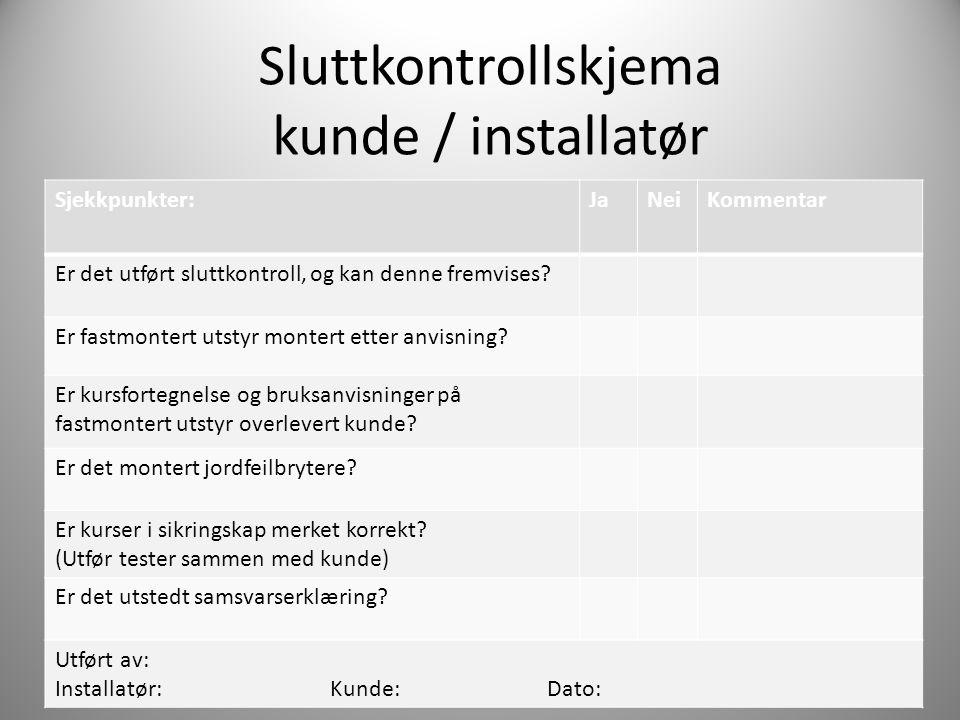 Sluttkontrollskjema kunde / installatør Sjekkpunkter:JaNeiKommentar Er det utført sluttkontroll, og kan denne fremvises? Er fastmontert utstyr montert