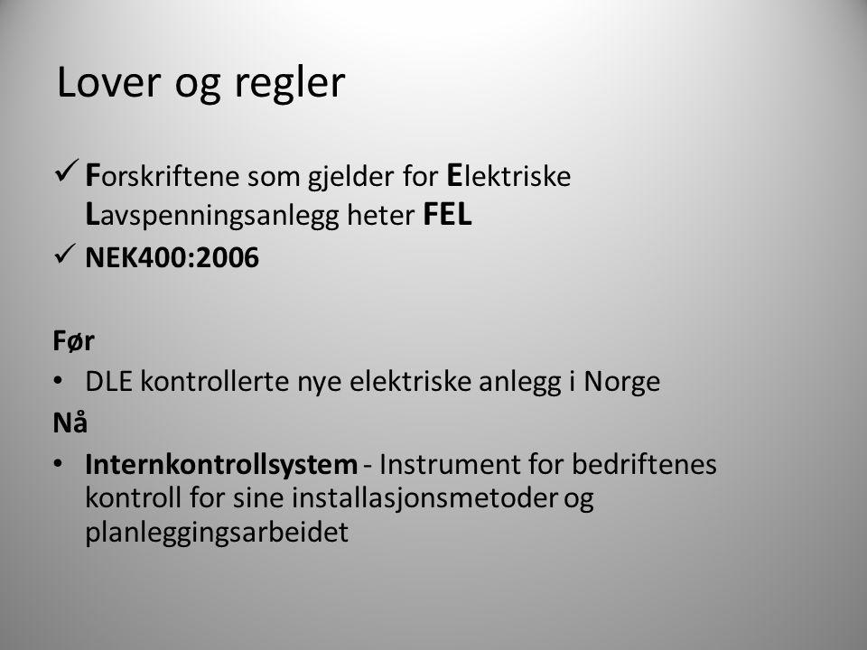 Lover og regler F orskriftene som gjelder for E lektriske L avspenningsanlegg heter FEL NEK400:2006 Før DLE kontrollerte nye elektriske anlegg i Norge