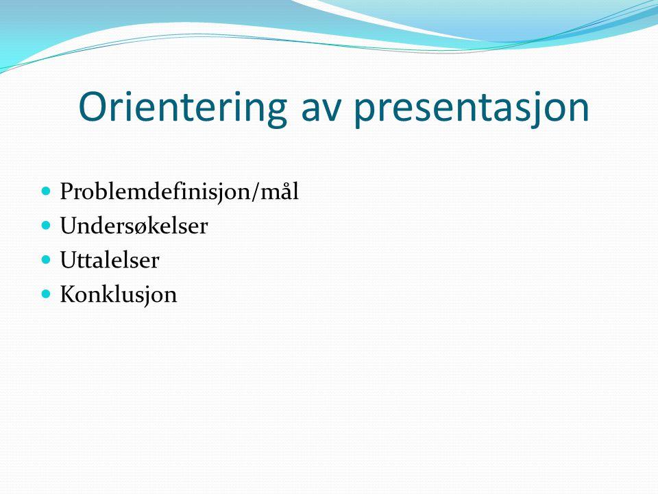 Orientering av presentasjon Problemdefinisjon/mål Undersøkelser Uttalelser Konklusjon