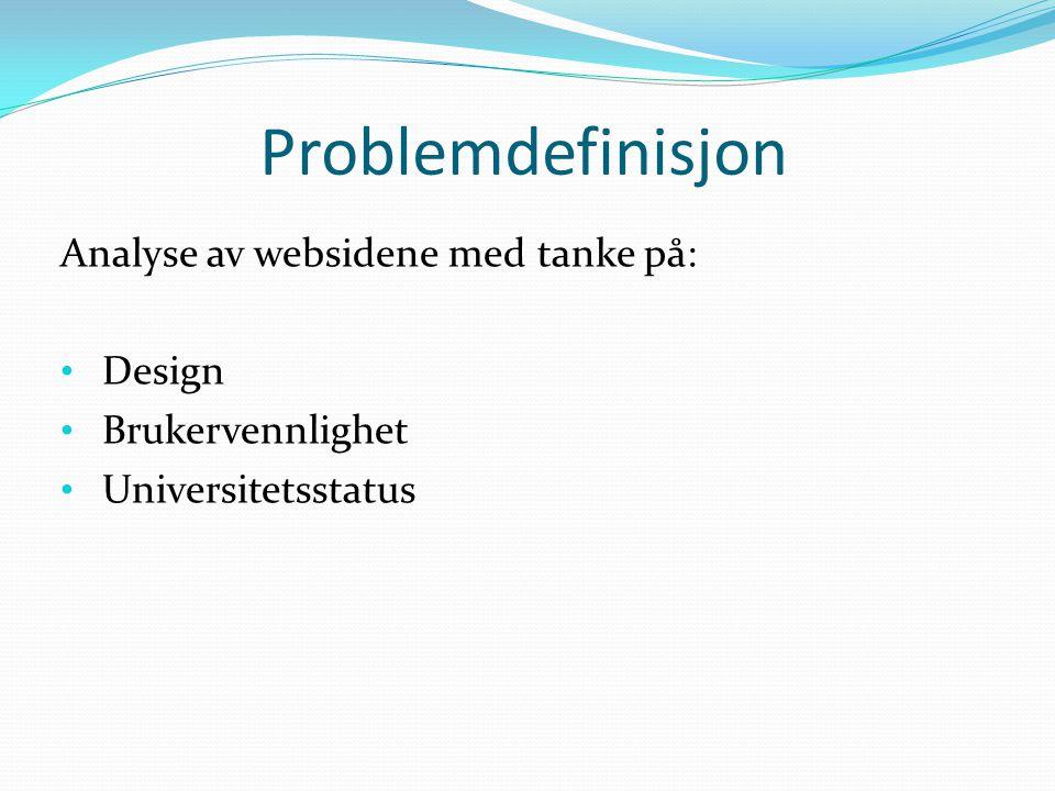 Problemdefinisjon Analyse av websidene med tanke på: Design Brukervennlighet Universitetsstatus