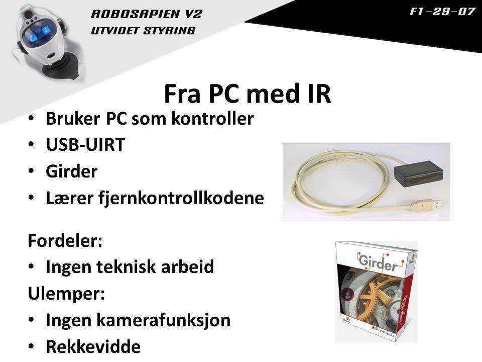 Fra PC med IR Bruker PC som kontroller USB-UIRT Girder Lærer fjernkontrollkodene Fordeler: Ingen teknisk arbeid Ulemper: Ingen kamerafunksjon Rekkevidde