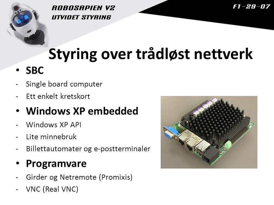 Styring over trådløst nettverk SBC -Single board computer -Ett enkelt kretskort Windows XP embedded -Windows XP API -Lite minnebruk -Billettautomater og e-postterminaler Programvare -Girder og Netremote (Promixis) -VNC (Real VNC)