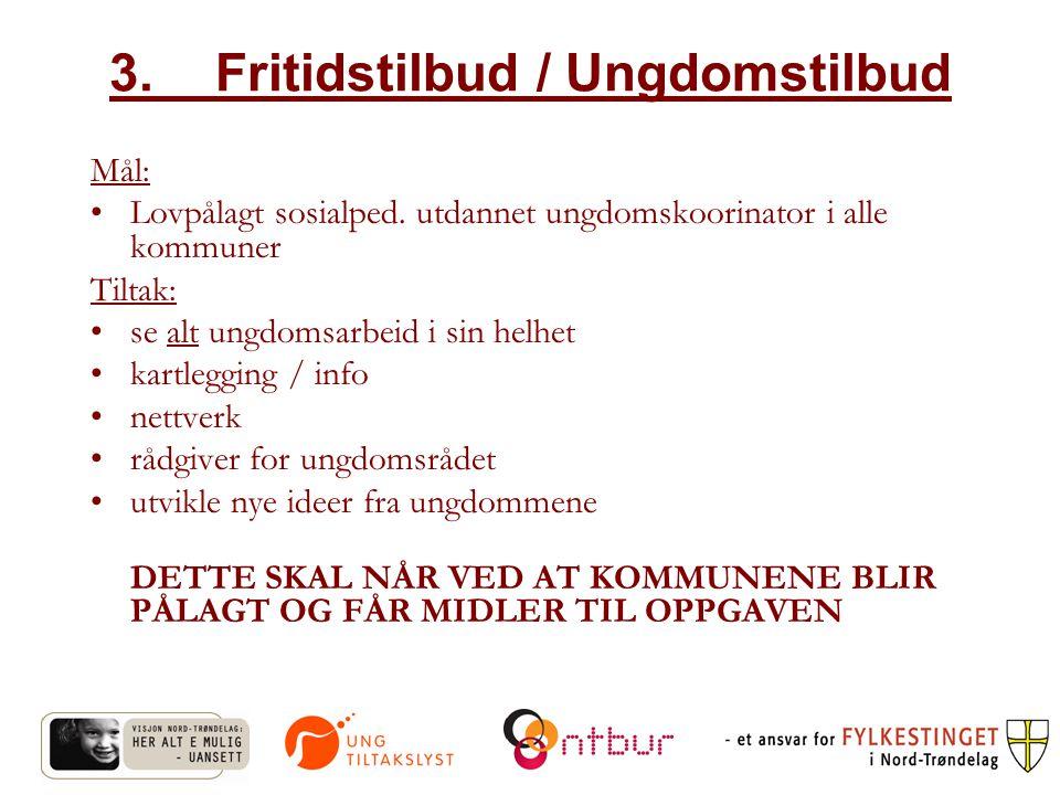 3.Fritidstilbud / Ungdomstilbud Mål: Lovpålagt sosialped.