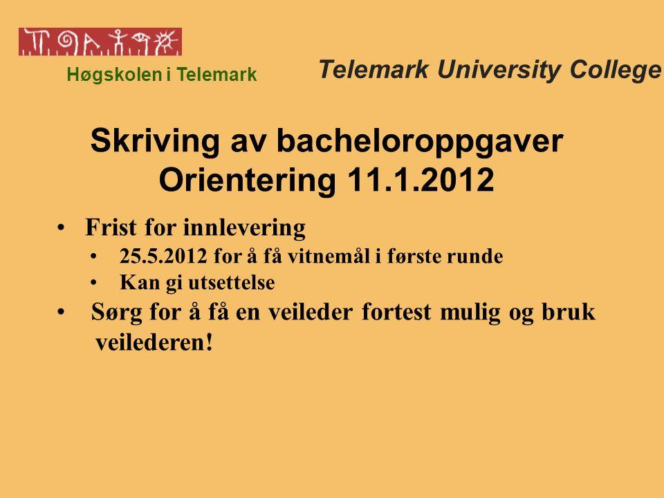 Høgskolen i Telemark Frist for innlevering 25.5.2012 for å få vitnemål i første runde Kan gi utsettelse Sørg for å få en veileder fortest mulig og bruk veilederen.