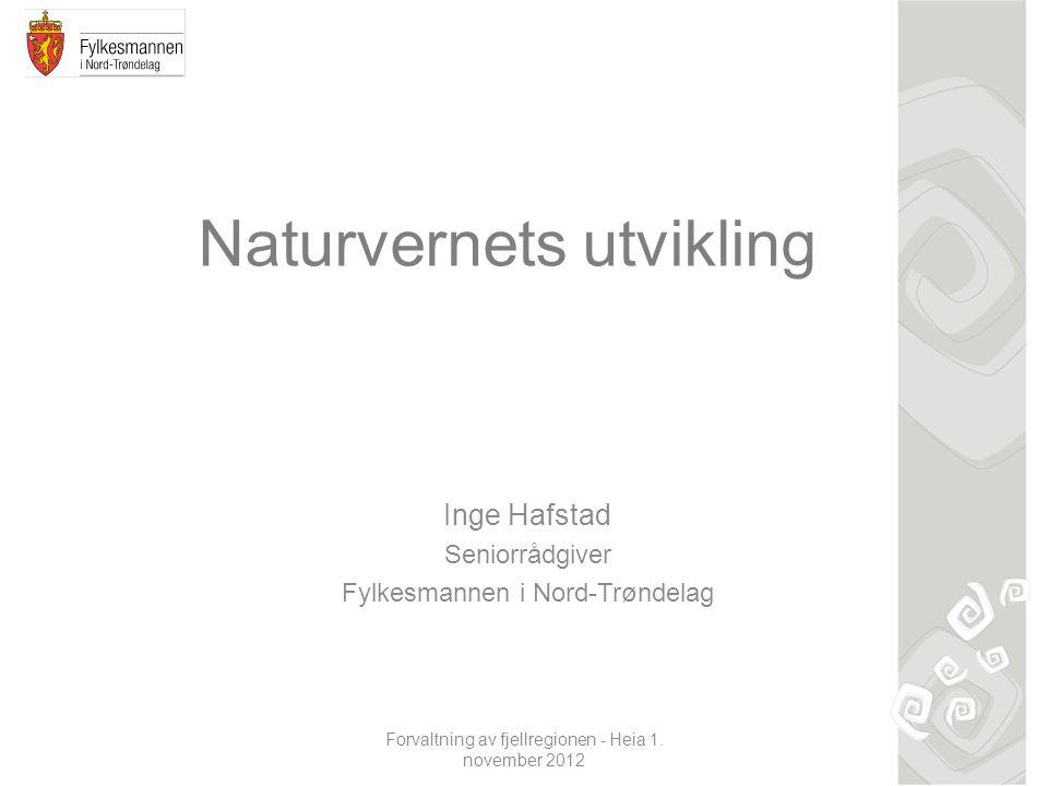 Forvaltning av fjellregionen - Heia 1. november 2012 Naturvernets utvikling Inge Hafstad Seniorrådgiver Fylkesmannen i Nord-Trøndelag