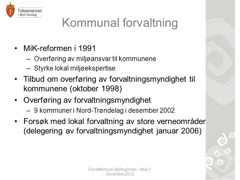 Forvaltning av fjellregionen - Heia 1. november 2012 Kommunal forvaltning MiK-reformen i 1991 –Overføring av miljøansvar til kommunene –Styrke lokal m