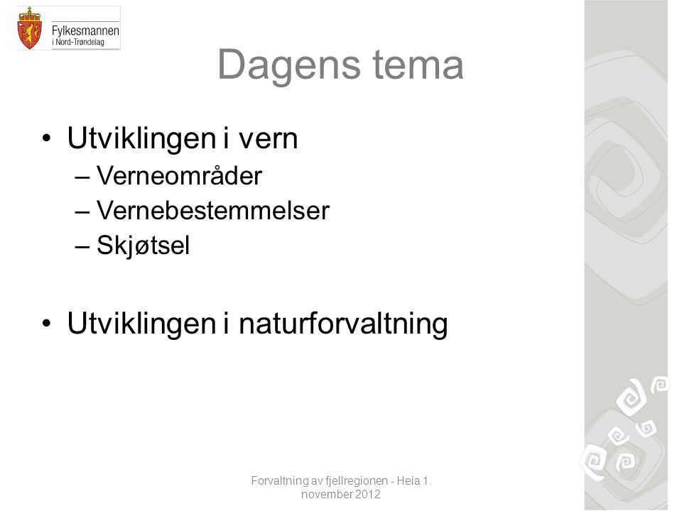 Forvaltning av fjellregionen - Heia 1. november 2012 Dagens tema Utviklingen i vern –Verneområder –Vernebestemmelser –Skjøtsel Utviklingen i naturforv