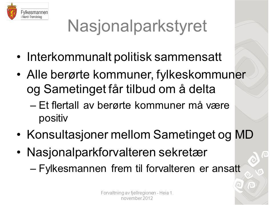 Forvaltning av fjellregionen - Heia 1. november 2012 Nasjonalparkstyret Interkommunalt politisk sammensatt Alle berørte kommuner, fylkeskommuner og Sa