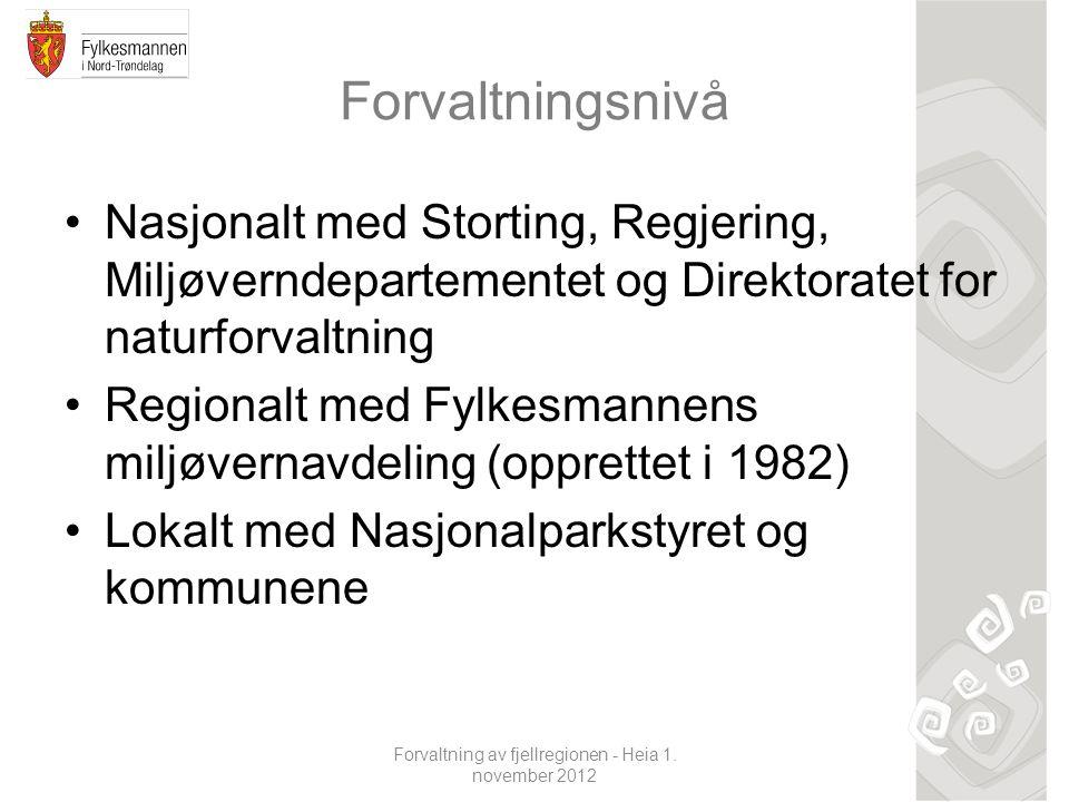 Forvaltning av fjellregionen - Heia 1. november 2012 Forvaltningsnivå Nasjonalt med Storting, Regjering, Miljøverndepartementet og Direktoratet for na
