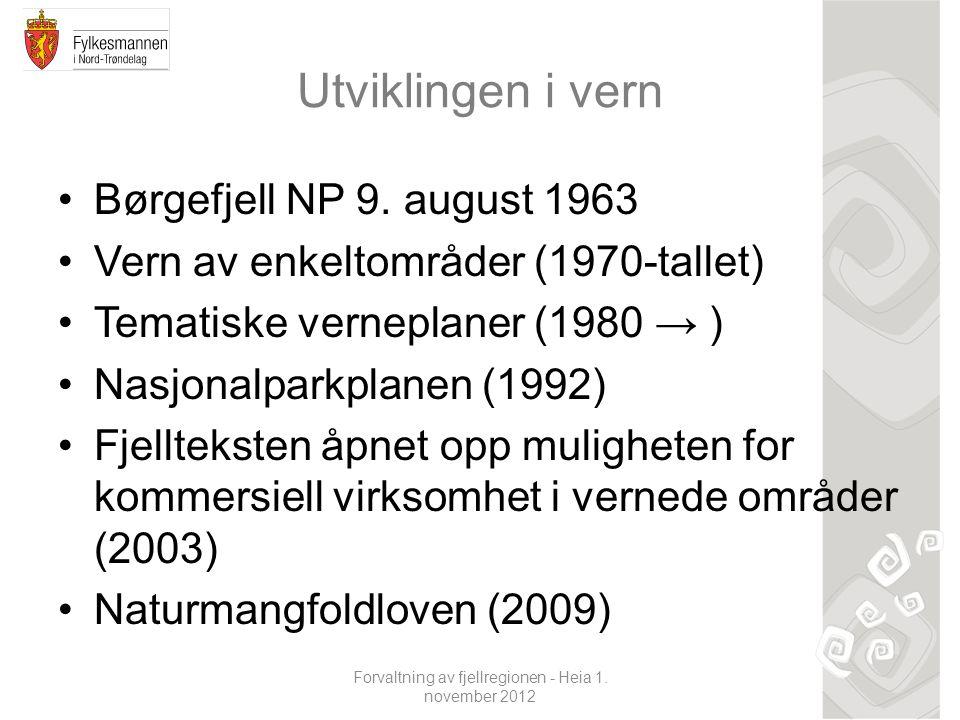 Forvaltning av fjellregionen - Heia 1. november 2012 Utviklingen i vern Børgefjell NP 9. august 1963 Vern av enkeltområder (1970-tallet) Tematiske ver