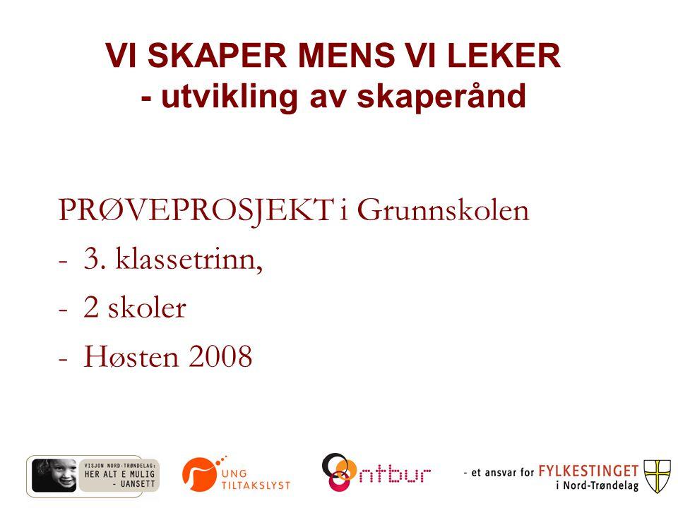 VI SKAPER MENS VI LEKER - utvikling av skaperånd PRØVEPROSJEKT i Grunnskolen -3.