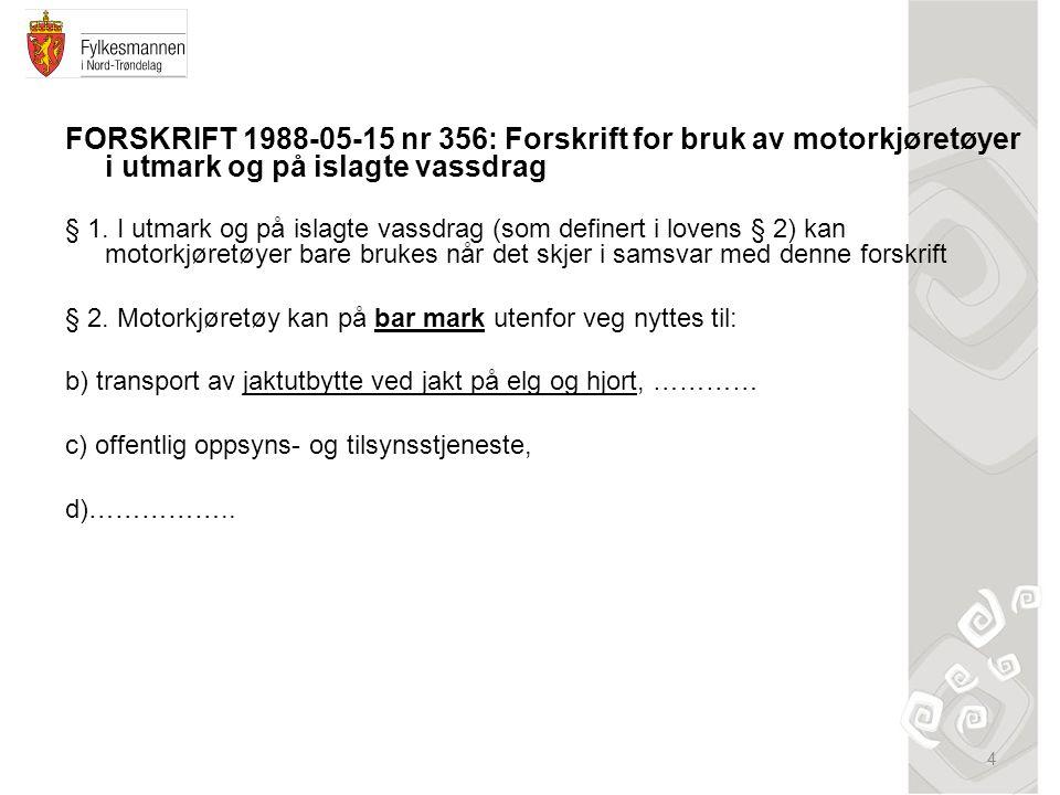 4 FORSKRIFT 1988-05-15 nr 356: Forskrift for bruk av motorkjøretøyer i utmark og på islagte vassdrag § 1.
