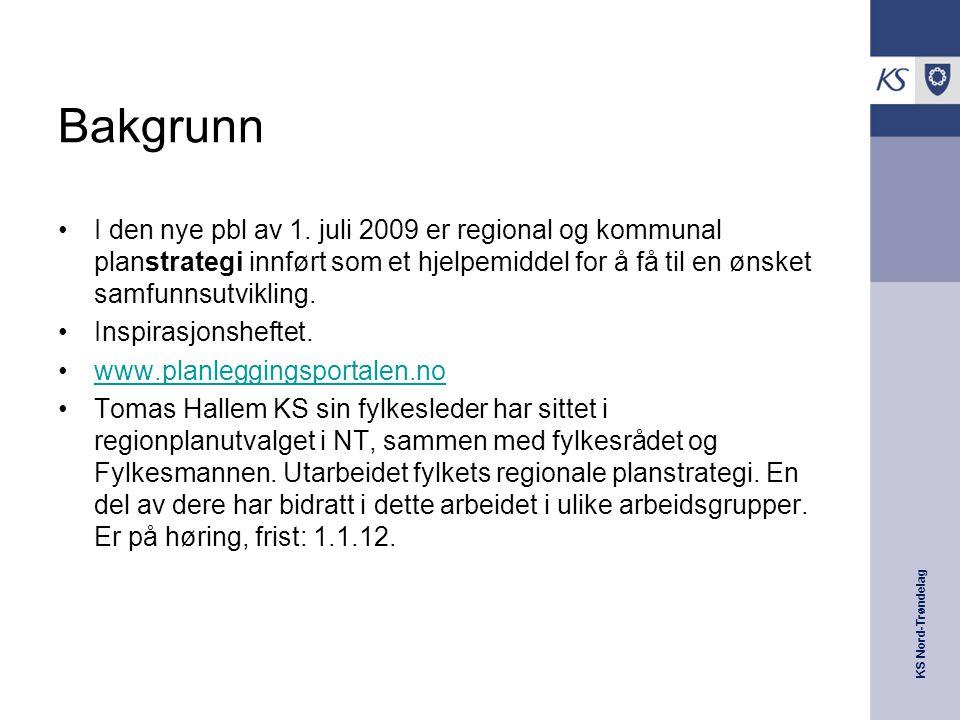 KS Nord-Trøndelag Bakgrunn I den nye pbl av 1. juli 2009 er regional og kommunal planstrategi innført som et hjelpemiddel for å få til en ønsket samfu
