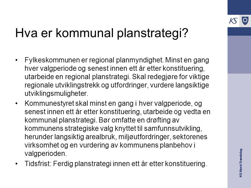 KS Nord-Trøndelag Hva er kommunal planstrategi? Fylkeskommunen er regional planmyndighet. Minst en gang hver valgperiode og senest innen ett år etter