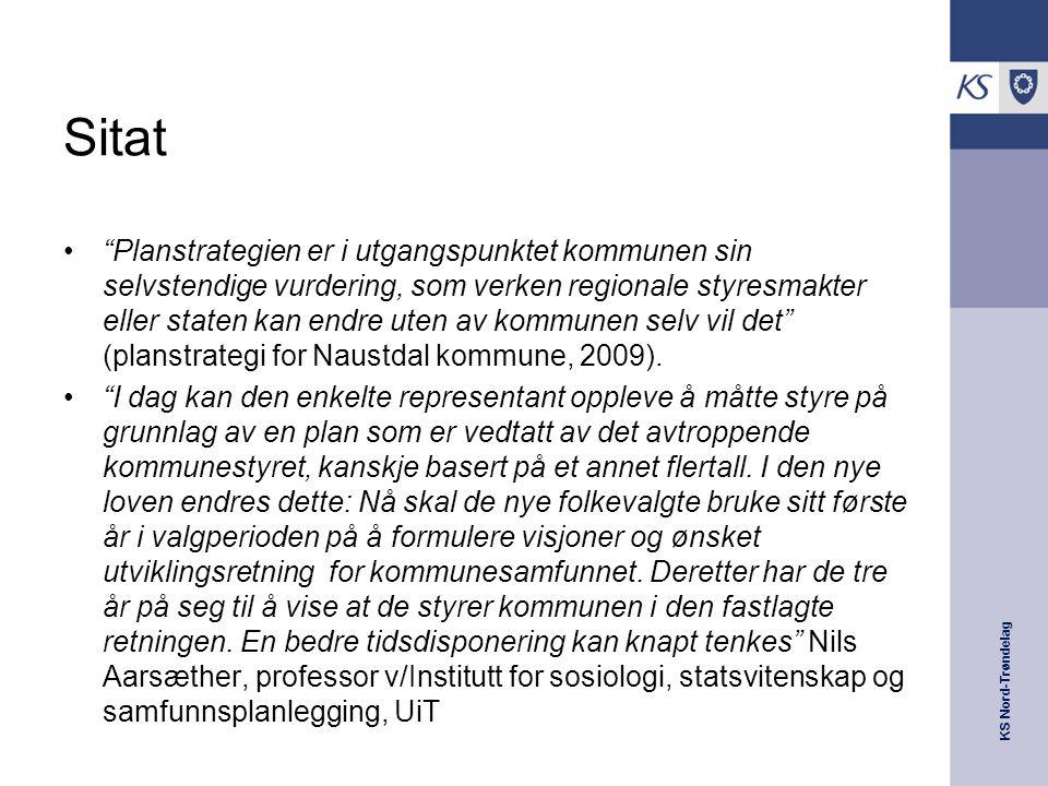"""KS Nord-Trøndelag Sitat """"Planstrategien er i utgangspunktet kommunen sin selvstendige vurdering, som verken regionale styresmakter eller staten kan en"""