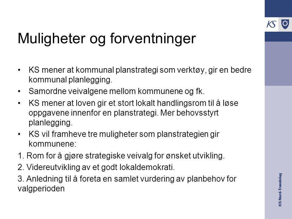 KS Nord-Trøndelag Muligheter og forventninger KS mener at kommunal planstrategi som verktøy, gir en bedre kommunal planlegging. Samordne veivalgene me