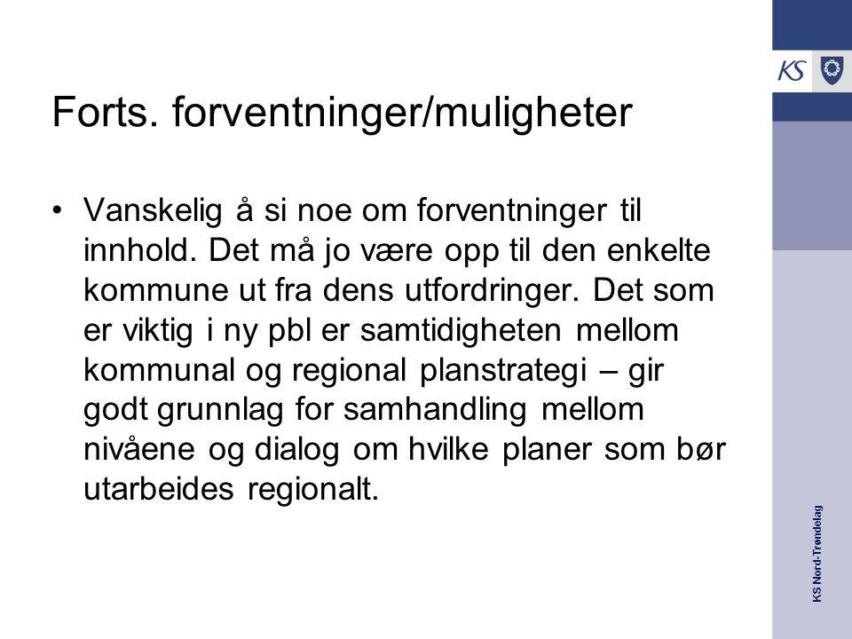 KS Nord-Trøndelag Forts. forventninger/muligheter Vanskelig å si noe om forventninger til innhold. Det må jo være opp til den enkelte kommune ut fra d