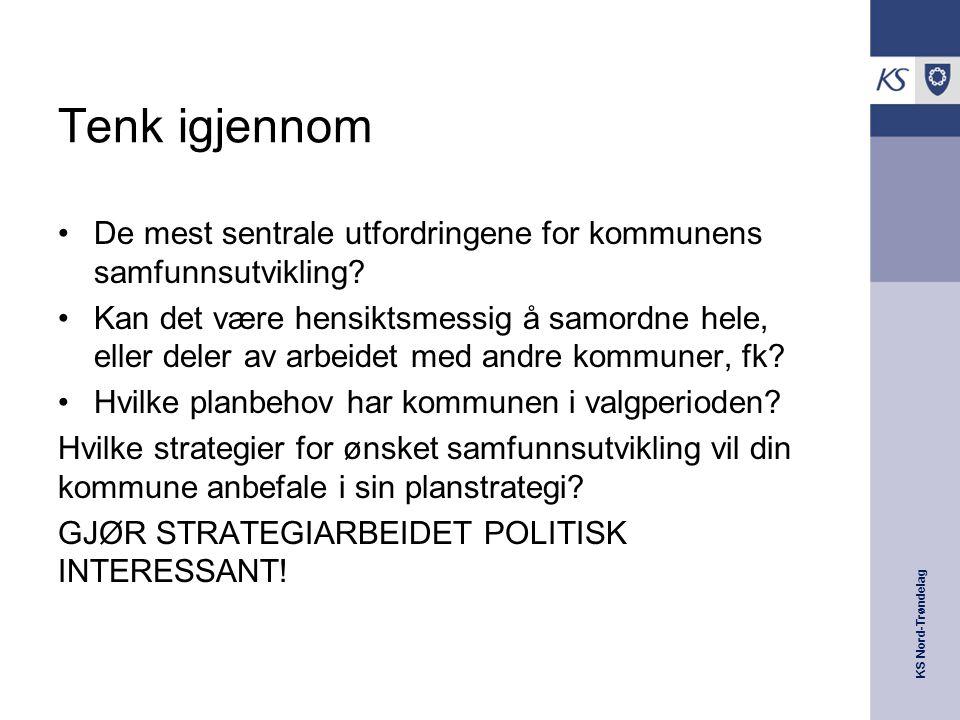 KS Nord-Trøndelag Tenk igjennom De mest sentrale utfordringene for kommunens samfunnsutvikling? Kan det være hensiktsmessig å samordne hele, eller del