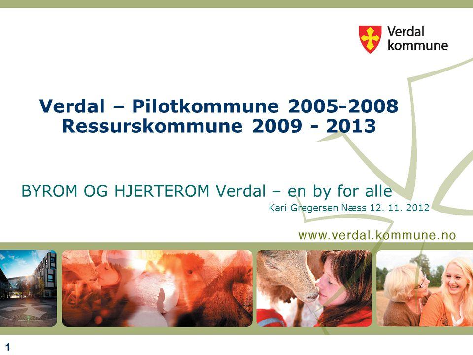 1 Verdal – Pilotkommune 2005-2008 Ressurskommune 2009 - 2013 BYROM OG HJERTEROM Verdal – en by for alle Kari Gregersen Næss 12.