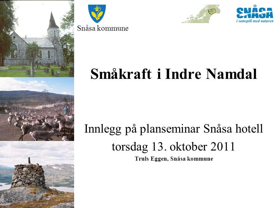 Snåsa kommune Småkraft i Indre Namdal Innlegg på planseminar Snåsa hotell torsdag 13. oktober 2011 Truls Eggen, Snåsa kommune