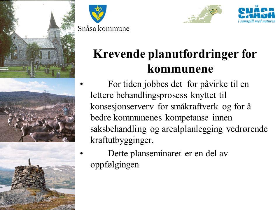 Snåsa kommune Krevende planutfordringer for kommunene For tiden jobbes det for påvirke til en lettere behandlingsprosess knyttet til konsesjonserverv