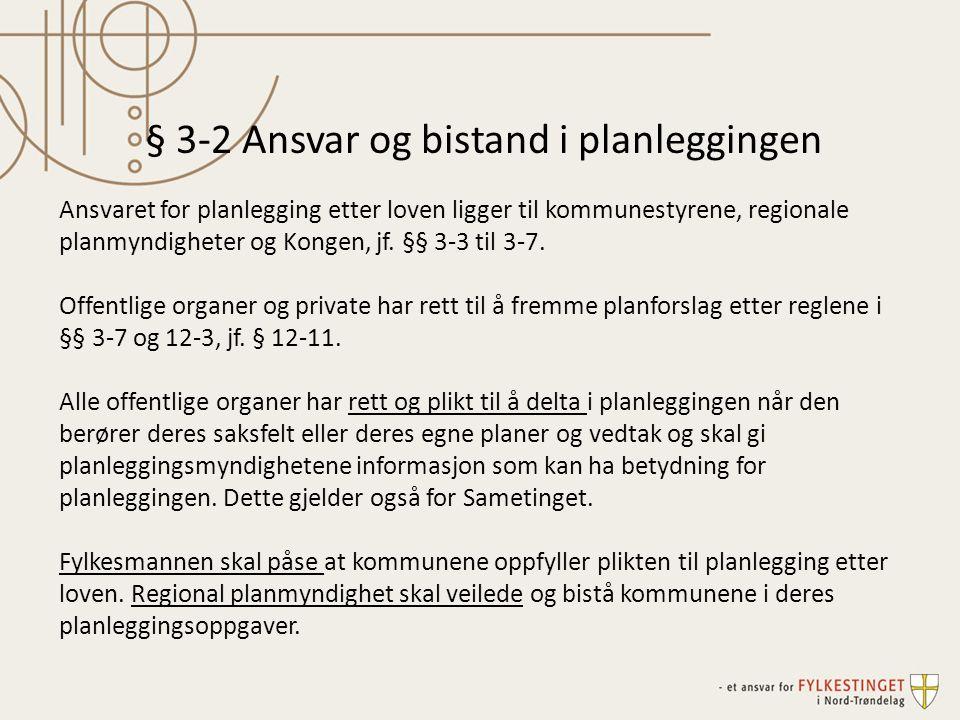 § 3-2 Ansvar og bistand i planleggingen Ansvaret for planlegging etter loven ligger til kommunestyrene, regionale planmyndigheter og Kongen, jf. §§ 3-
