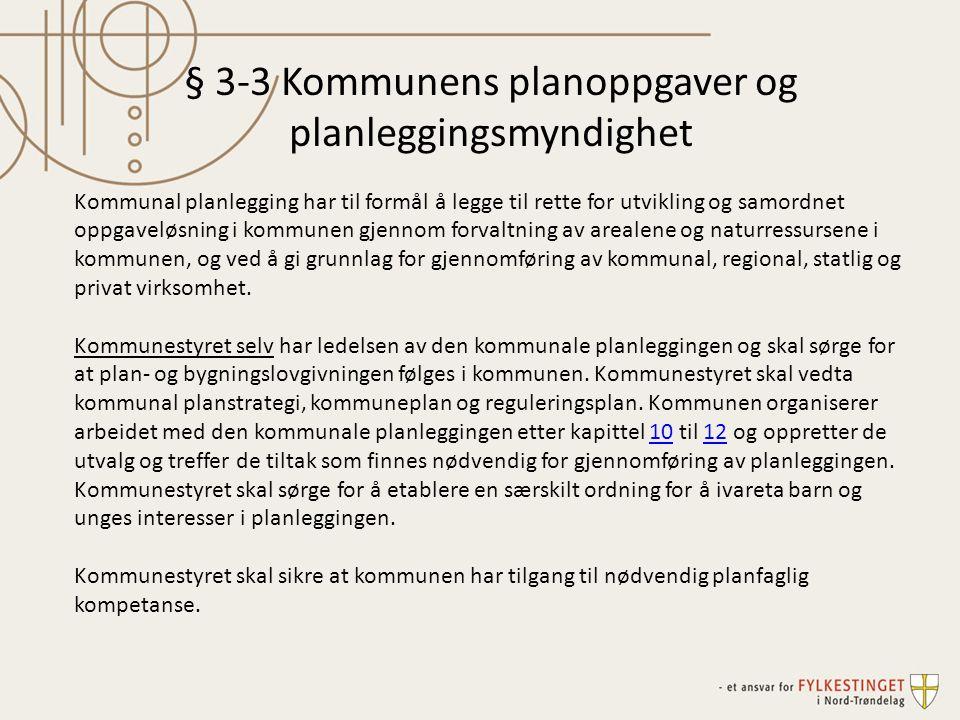 § 3-3 Kommunens planoppgaver og planleggingsmyndighet Kommunal planlegging har til formål å legge til rette for utvikling og samordnet oppgaveløsning