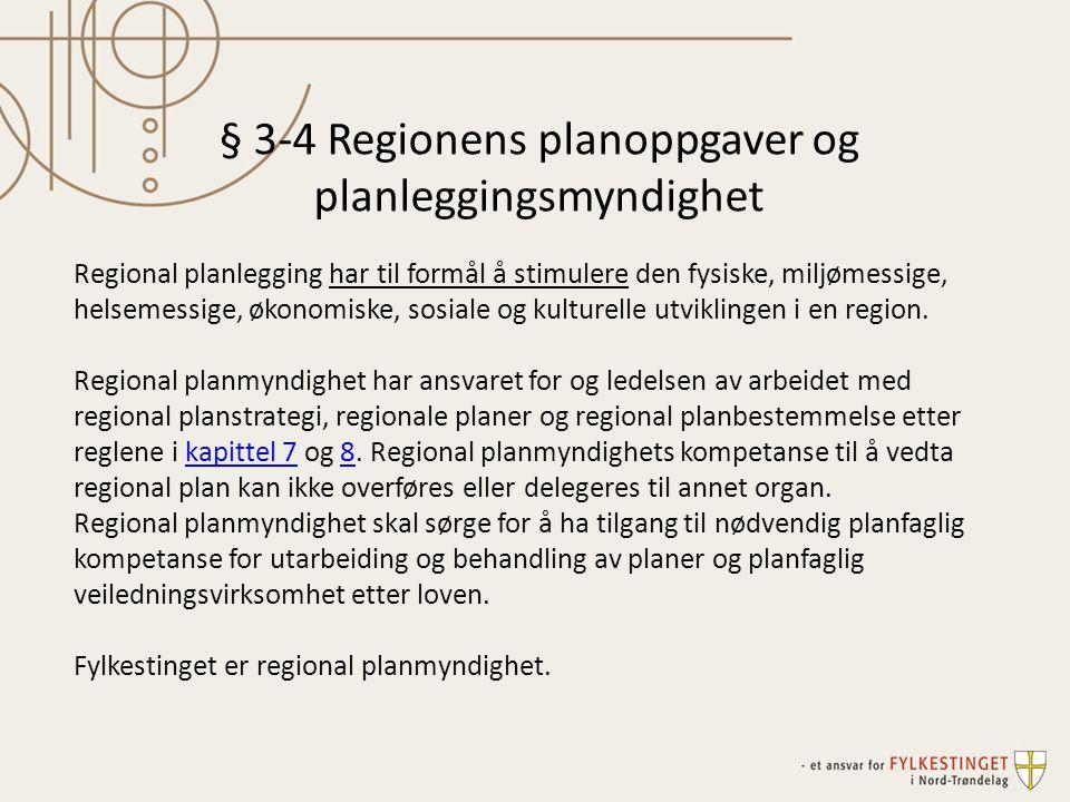 § 3-4 Regionens planoppgaver og planleggingsmyndighet Regional planlegging har til formål å stimulere den fysiske, miljømessige, helsemessige, økonomi
