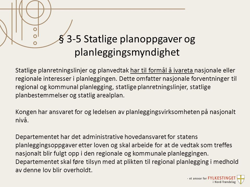 § 3-5 Statlige planoppgaver og planleggingsmyndighet Statlige planretningslinjer og planvedtak har til formål å ivareta nasjonale eller regionale inte