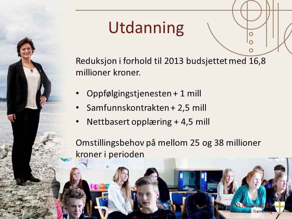 Utdanning Reduksjon i forhold til 2013 budsjettet med 16,8 millioner kroner.