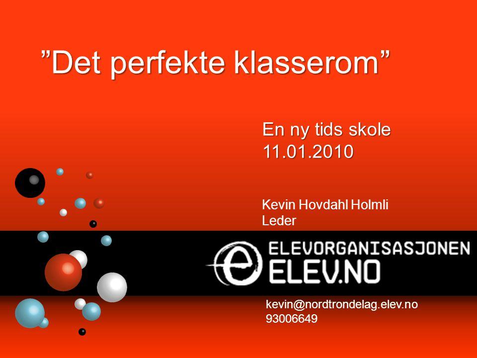 Kevin Hovdahl Holmli Leder kevin@nordtrondelag.elev.no 93006649 Det perfekte klasserom En ny tids skole 11.01.2010