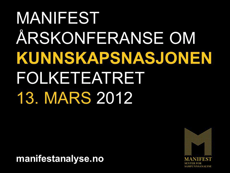 manifestanalyse.no MANIFEST ÅRSKONFERANSE OM KUNNSKAPSNASJONEN FOLKETEATRET 13. MARS 2012