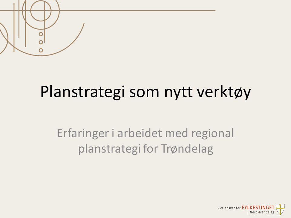 Planstrategi som nytt verktøy Erfaringer i arbeidet med regional planstrategi for Trøndelag