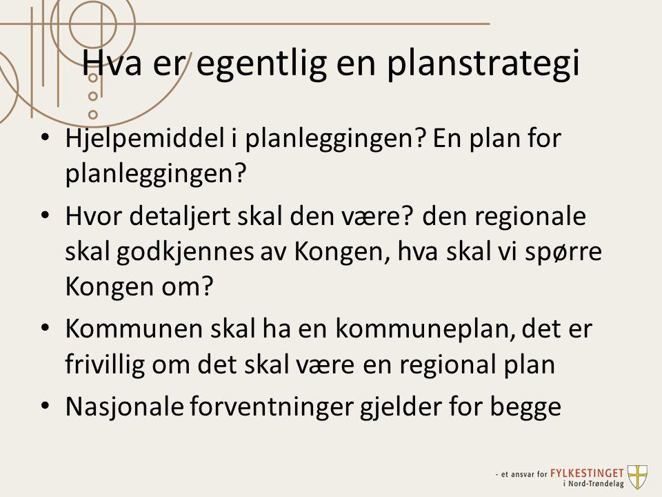 Hva er egentlig en planstrategi Hjelpemiddel i planleggingen? En plan for planleggingen? Hvor detaljert skal den være? den regionale skal godkjennes a