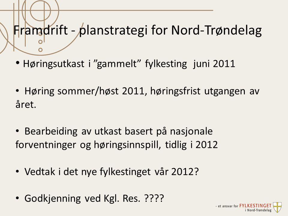 """Framdrift - planstrategi for Nord-Trøndelag Høringsutkast i """"gammelt"""" fylkesting juni 2011 Høring sommer/høst 2011, høringsfrist utgangen av året. Bea"""