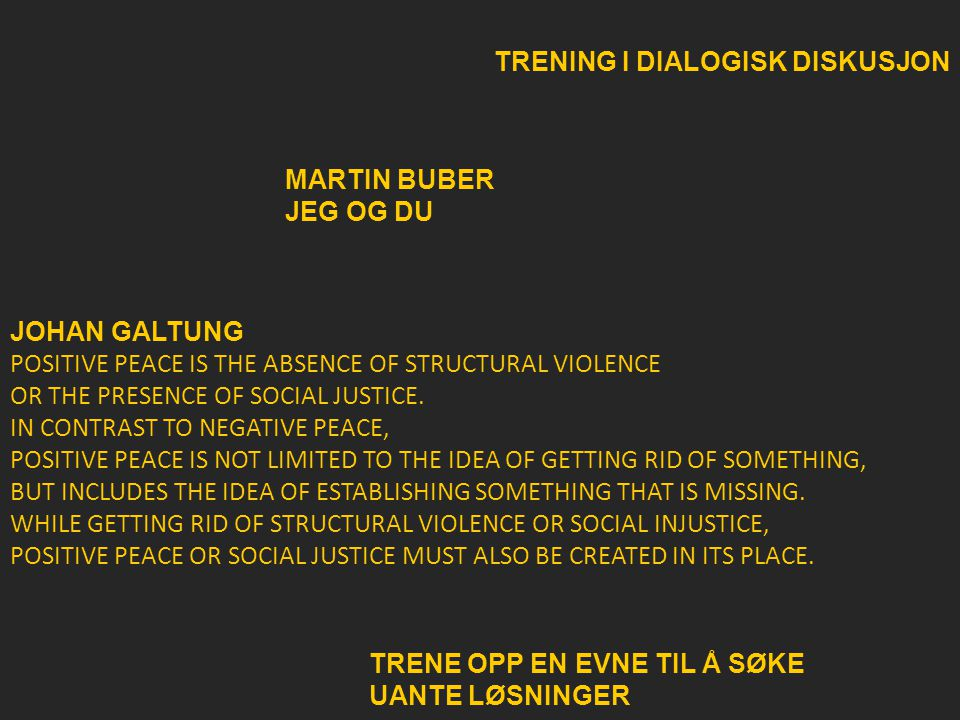 TRENING I DIALOGISK DISKUSJON MARTIN BUBER JEG OG DU JOHAN GALTUNG POSITIVE PEACE IS THE ABSENCE OF STRUCTURAL VIOLENCE OR THE PRESENCE OF SOCIAL JUSTICE.