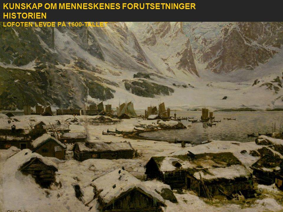 KUNSKAP OM MENNESKENES FORUTSETNINGER HISTORIEN LOFOTEN LEVDE PÅ 1600-TALLET