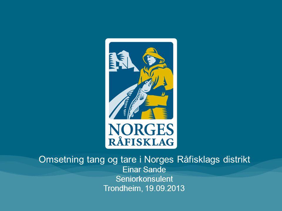 Omsetning tang og tare i Norges Råfisklags distrikt Einar Sande Seniorkonsulent Trondheim, 19.09.2013