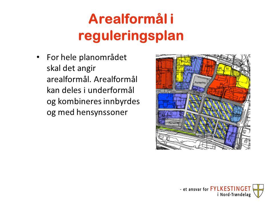 Arealformål i reguleringsplan For hele planområdet skal det angir arealformål. Arealformål kan deles i underformål og kombineres innbyrdes og med hens